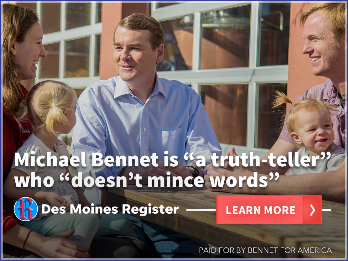 AD: Michael Bennet is 'a truth-teller' who 'doesn't mince words' Lear more. Paid for by Bennet for America.